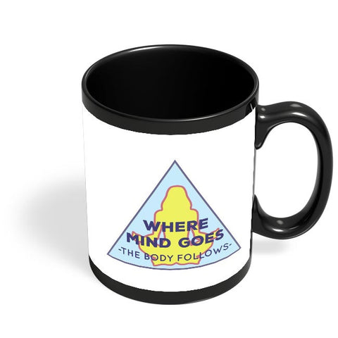 Where The Body Goes Mind Follows Black Coffee Mug Online India