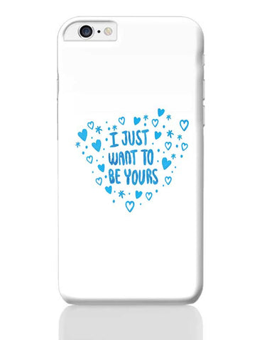 I Just Want To Be Yours iPhone 6 Plus / 6S Plus Covers Cases Online India