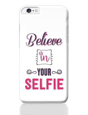 Believe In Your Selfie iPhone 6 Plus / 6S Plus Covers Cases Online India