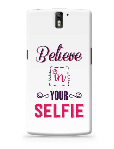 Believe In Your Selfie OnePlus One Covers Cases Online India