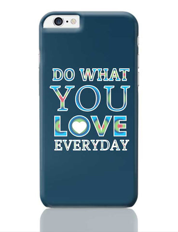 Do What You Love Everyday iPhone 6 Plus / 6S Plus Covers Cases Online India
