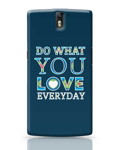 Do What You Love Everyday OnePlus One Covers Cases Online India