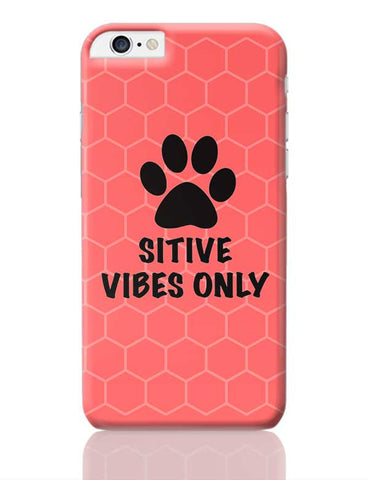 PAWSITIVE VIBES ONLY iPhone 6 Plus / 6S Plus Covers Cases Online India