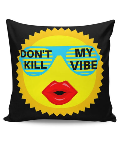 dont kill my vibe Cushion Cover Online India