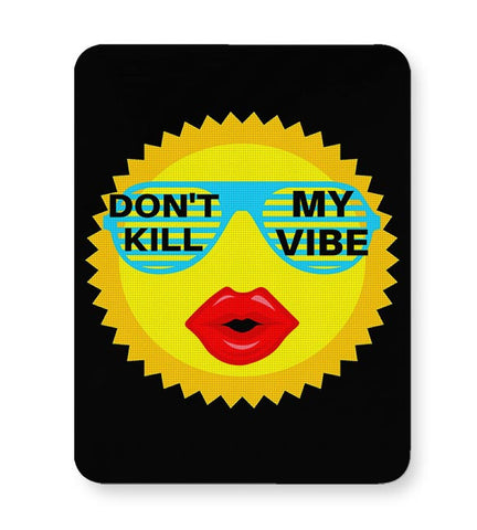dont kill my vibe Mousepad Online India