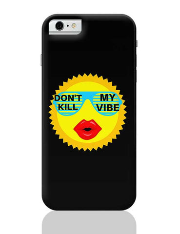 dont kill my vibe iPhone 6 / 6S Covers Cases
