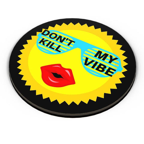 dont kill my vibe Fridge Magnet Online India