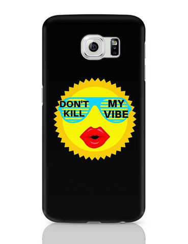 dont kill my vibe Samsung Galaxy S6 Covers Cases Online India