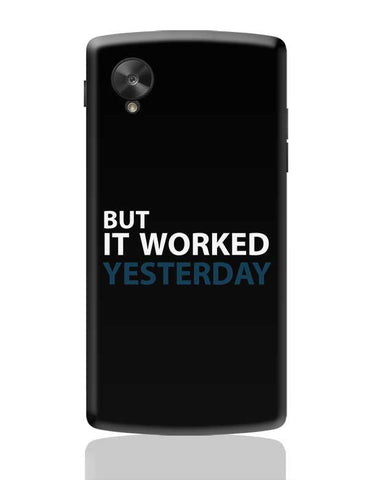 But It Worked Yesterday Google Nexus 5 Covers Cases Online India