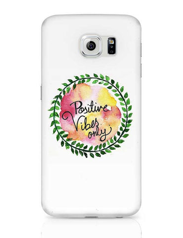 Positive Vibes Only Samsung Galaxy S6 Covers Cases Online India