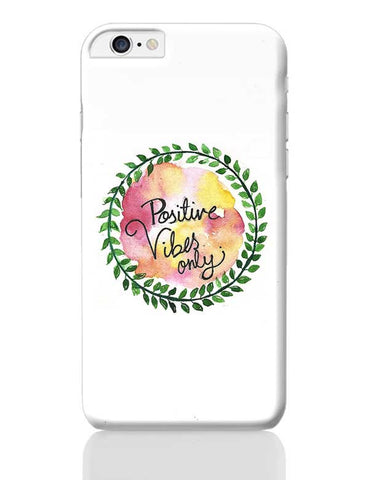 Positive Vibes Only iPhone 6 Plus / 6S Plus Covers Cases Online India