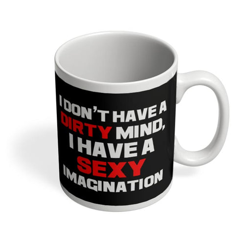 I Don't Have a Dirty Mind, I Have a Sexy Imangination Coffee Mug Online India
