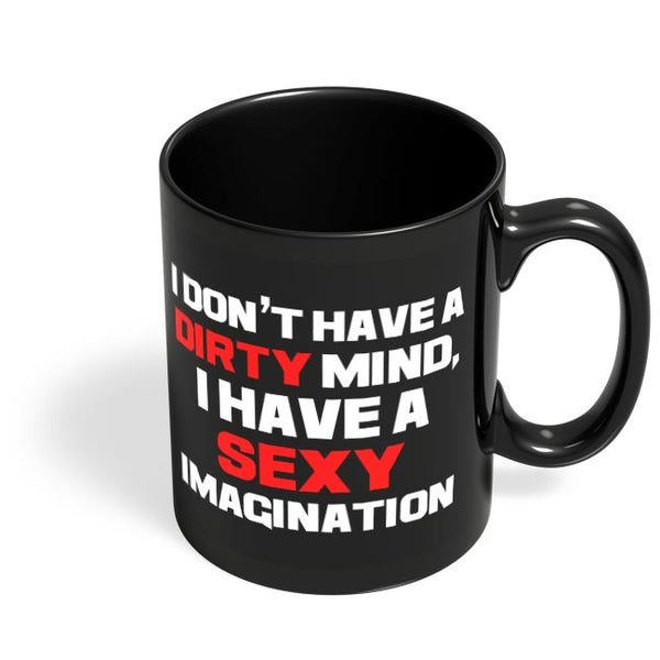 I Don't Have a Dirty Mind, I Have a Sexy Imangination Black Coffee Mug Online India