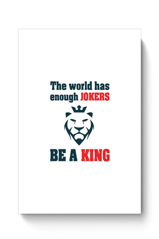 Buy The world has enough jokers be a king Poster