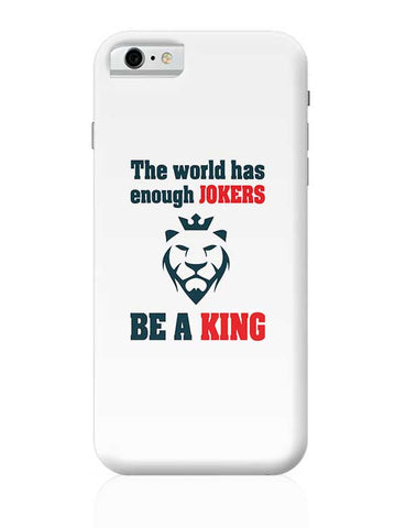 The world has enough jokers be a king iPhone 6 / 6S Covers Cases