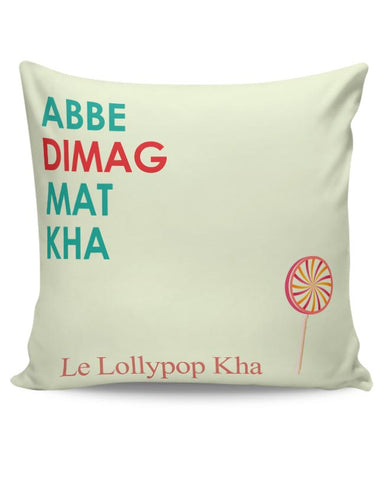 Abe dimag mat kha, le lollypop kha Cushion Cover Online India