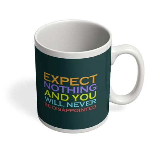 Expect nothing and you will never be disappointed Coffee Mug Online India