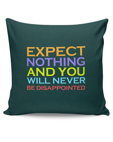 Expect nothing and you will never be disappointed Cushion Cover Online India