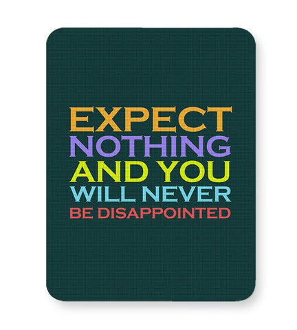 Expect nothing and you will never be disappointed Mousepad Online India