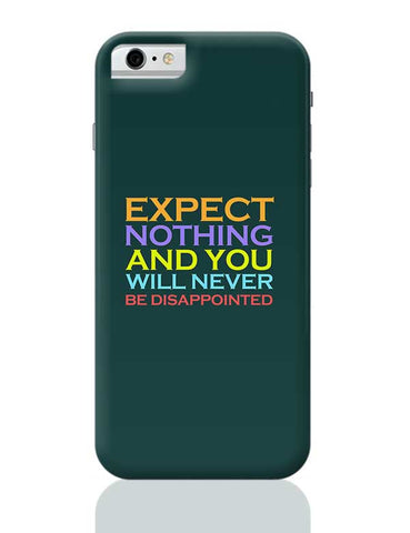 Expect nothing and you will never be disappointed iPhone 6 / 6S Covers Cases