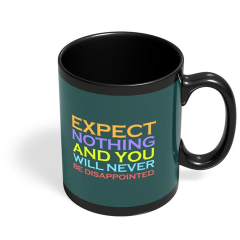 Expect nothing and you will never be disappointed Black Coffee Mug Online India