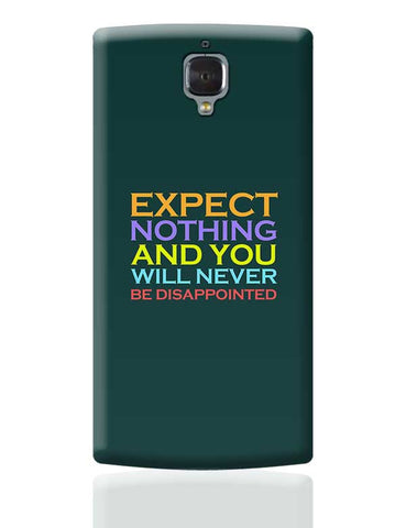 Expect nothing and you will never be disappointed OnePlus 3 Covers Cases Online India