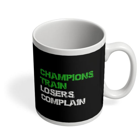 Champions Train, Losers Complain  Coffee Mug Online India