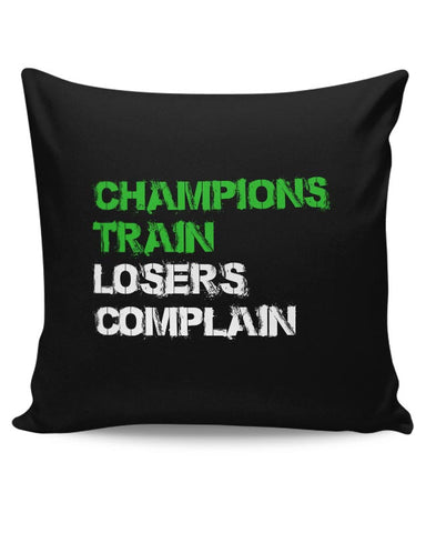 Champions Train, Losers Complain  Cushion Cover Online India