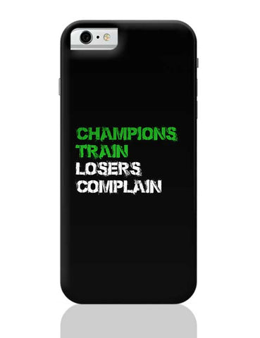 Champions Train, Losers Complain  iPhone 6 / 6S Covers Cases