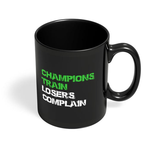 Champions Train, Losers Complain  Black Coffee Mug Online India