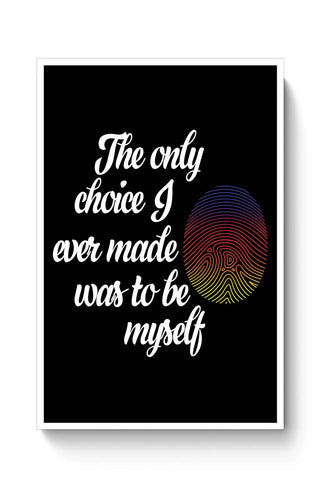 Buy The only choice i ever made was to be myself Poster