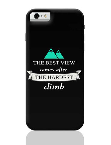 The best view comes after the hardest climb iPhone 6 / 6S Covers Cases