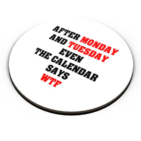 After Monday and Tuesday even the calendar says WTF Fridge Magnet Online India