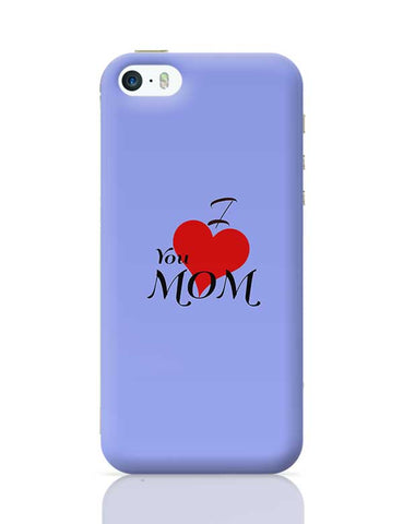 I love you Mom - Mother's Day gift iPhone 5/5S Covers Cases Online India