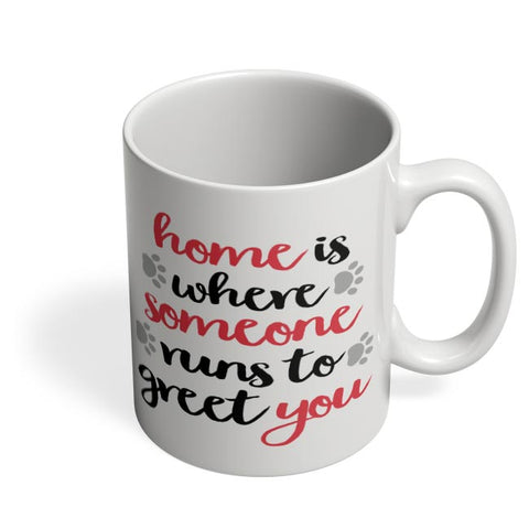 Home is where someone runs to greet you Coffee Mug Online India