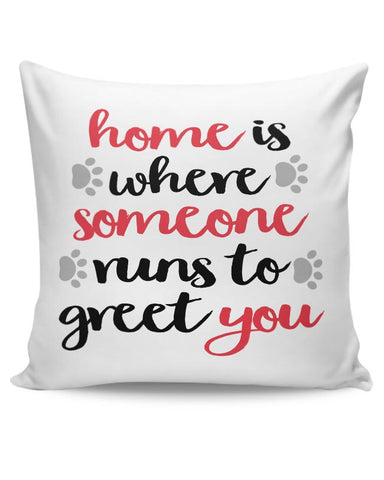 Home is where someone runs to greet you Cushion Cover Online India