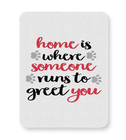 Home is where someone runs to greet you Mousepad Online India