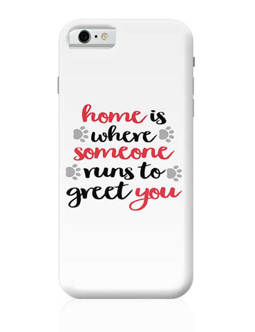 Home is where someone runs to greet you iPhone 6 / 6S Covers Cases