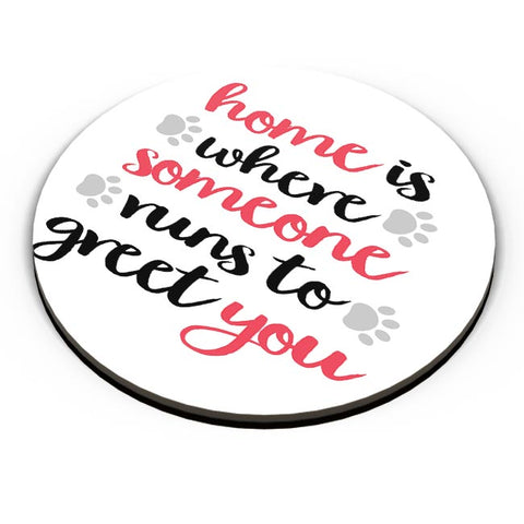Home is where someone runs to greet you Fridge Magnet Online India