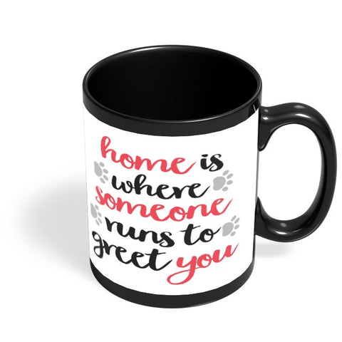 Home is where someone runs to greet you Black Coffee Mug Online India