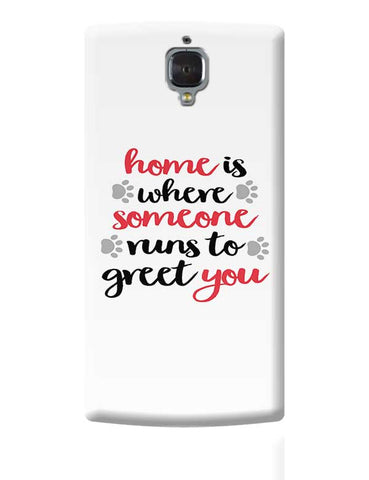 Home is where someone runs to greet you OnePlus 3 Covers Cases Online India