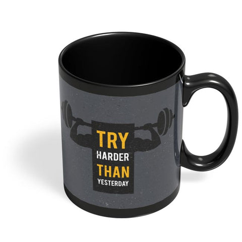 Try harder than yesterday Black Coffee Mug Online India