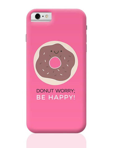 DONUT worry, be happy! iPhone 6 / 6S Covers Cases