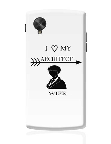 I LOVE MY ARCHITECT WIFE Google Nexus 5 Covers Cases Online India