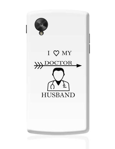 I LOVE MY DOCTOR HUSBAND Google Nexus 5 Covers Cases Online India