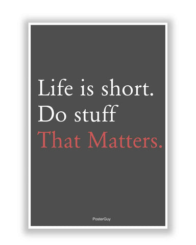 Buy Motivational Posters Online | Life is Short. Do Stuff That Matters Motivational Quote Poster | PosterGuy.in