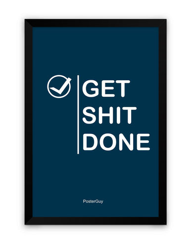 Framed Poster | Get Shit Done Motivational Quote Framed Poster PosterGuy.in