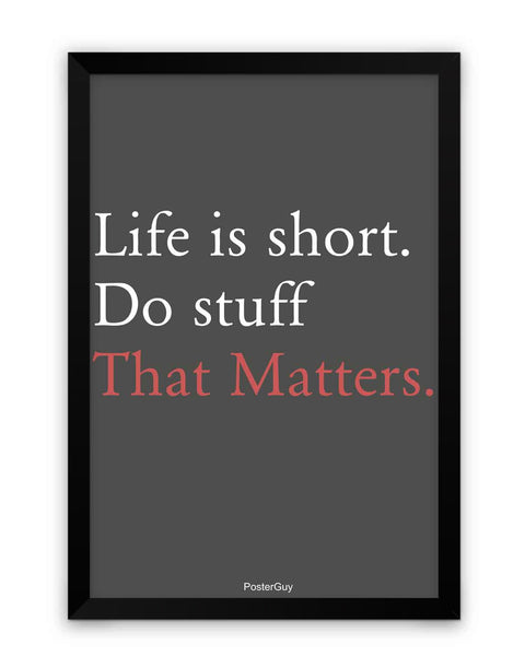 Framed Poster | Life is Short. Do Stuff That Matters Motivational Quote Matte Laminated Framed Poster PosterGuy.in