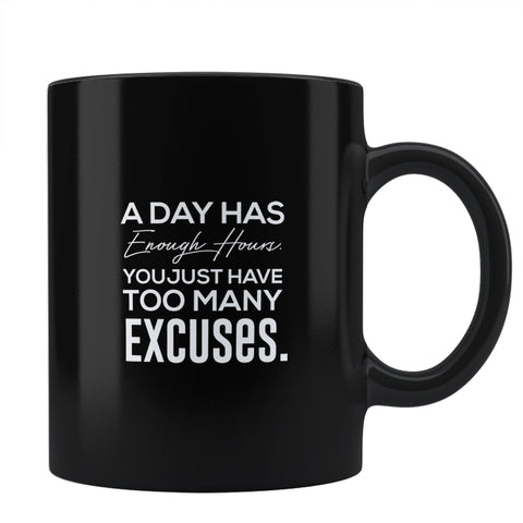A Day Has Enough Hours You Just Have Too Many Excuses Motivational Coffee Mug Online India : PosterGuy