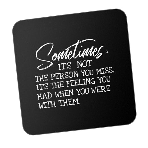 You Miss The Feeling Not The Person Motivational Coaster Online India